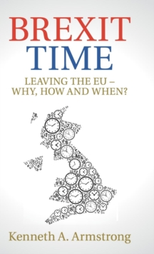 Brexit Time : Leaving the EU - Why, How and When?, Hardback Book