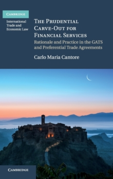 The Prudential Carve-Out for Financial Services : Rationale and Practice in the GATS and Preferential Trade Agreements, Hardback Book