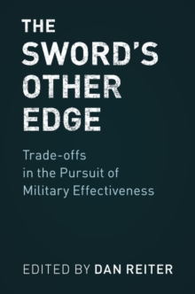 The Sword's Other Edge : Trade-offs in the Pursuit of Military Effectiveness, Hardback Book
