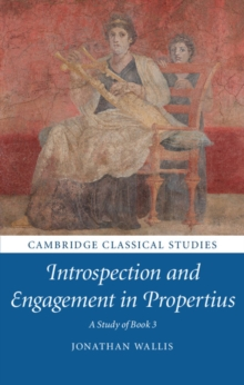 Introspection and Engagement in Propertius : A Study of Book 3, Hardback Book