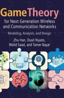 Game Theory for Next Generation Wireless and Communication Networks : Modeling, Analysis, and Design, Hardback Book