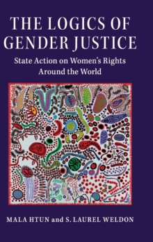 The Logics of Gender Justice : State Action on Women's Rights Around the World, Hardback Book