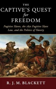The Captive's Quest for Freedom : Fugitive Slaves, the 1850 Fugitive Slave Law, and the Politics of Slavery, Hardback Book