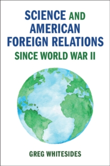 Science and American Foreign Relations since World War II, Hardback Book