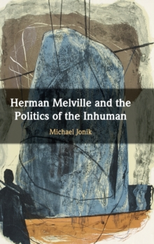 Herman Melville and the Politics of the Inhuman, Hardback Book