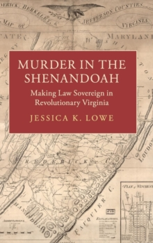 Studies in Legal History : Murder in the Shenandoah: Making Law Sovereign in Revolutionary Virginia, Hardback Book
