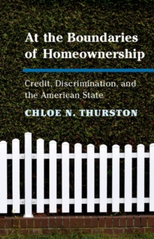 At the Boundaries of Homeownership : Credit, Discrimination, and the American State, Hardback Book