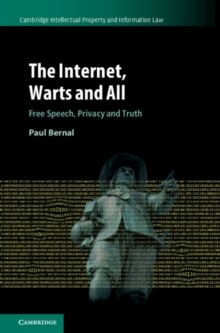 Cambridge Intellectual Property and Information Law : The Internet, Warts and All  : Free Speech, Privacy and Truth Series Number 48, Hardback Book