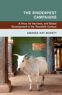 Global and International History : The Rinderpest Campaigns  : A Virus, Its Vaccines, and Global Development in the Twentieth Century, Hardback Book