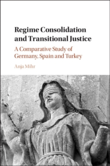 Regime Consolidation and Transitional Justice : A Comparative Study of Germany, Spain and Turkey, Hardback Book