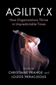 Agility.X : How Organizations Thrive in Unpredictable Times, Hardback Book