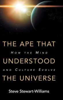 The Ape that Understood the Universe : How the Mind and Culture Evolve, Hardback Book