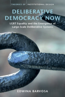 Deliberative Democracy Now : LGBT Equality and the Emergence of Large-Scale Deliberative Systems, Hardback Book