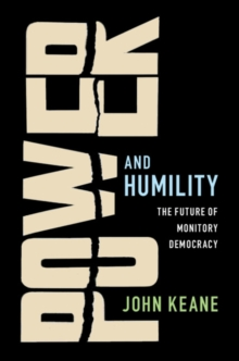 Power and Humility : The Future of Monitory Democracy, Hardback Book