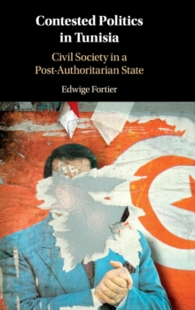 Contested Politics in Tunisia : Civil Society in a Post-Authoritarian State, Hardback Book