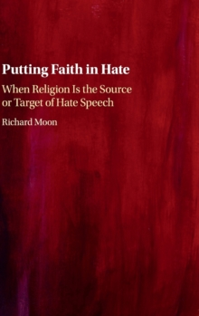 Putting Faith in Hate : When Religion Is the Source or Target of Hate Speech, Hardback Book