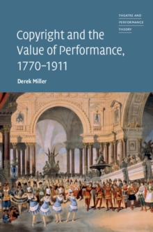Theatre and Performance Theory : Copyright and the Value of Performance, 1770-1911, Hardback Book
