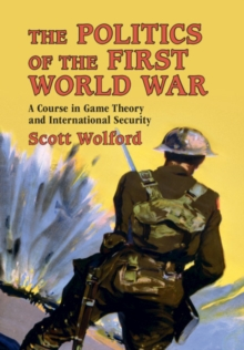 The Politics of the First World War : A Course in Game Theory and International Security, Hardback Book