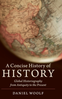A Concise History of History : Global Historiography from Antiquity to the Present, Hardback Book