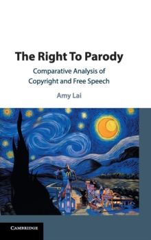 The Right To Parody : Comparative Analysis of Copyright and Free Speech, Hardback Book
