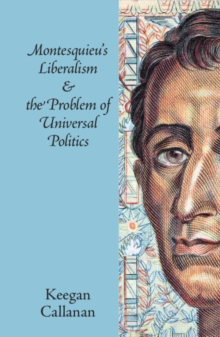 Montesquieu's Liberalism and the Problem of Universal Politics, Hardback Book