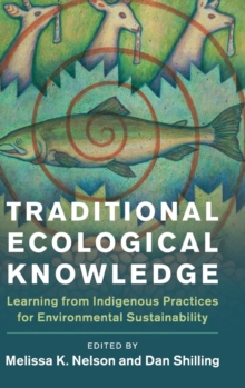 New Directions in Sustainability and Society : Traditional Ecological Knowledge: Learning from Indigenous Practices for Environmental Sustainability, Hardback Book