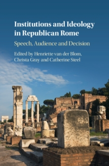 Institutions and Ideology in Republican Rome : Speech, Audience and Decision, Hardback Book