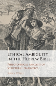 Ethical Ambiguity in the Hebrew Bible : Philosophical Analysis of Scriptural Narrative, Hardback Book