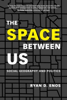 The Space between Us : Social Geography and Politics, Paperback / softback Book