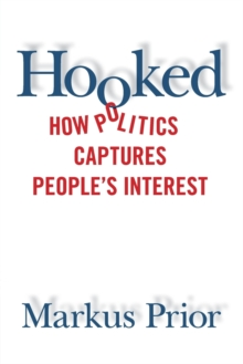 Hooked : How Politics Captures People's Interest, Paperback / softback Book