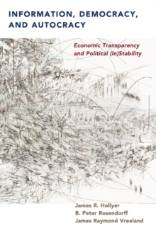 Information, Democracy, and Autocracy : Economic Transparency and Political (In)Stability, Paperback / softback Book