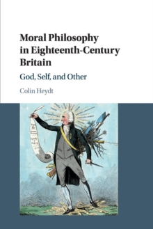 Moral Philosophy in Eighteenth-Century Britain : God, Self, and Other, Paperback / softback Book