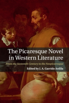The Picaresque Novel in Western Literature : From the Sixteenth Century to the Neopicaresque, Paperback / softback Book