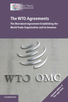 The WTO Agreements - The Marrakesh Agreement Establishing the World Trade Organization and its Annexes, Updated edition of 'The Legal Texts', Paperback / softback Book