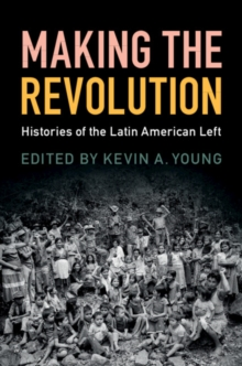 Making the Revolution : Histories of the Latin American Left, Paperback / softback Book