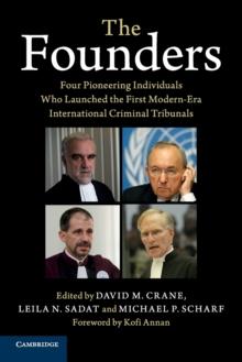 The Founders : Four Pioneering Individuals Who Launched the First Modern-Era International Criminal Tribunals, Paperback Book
