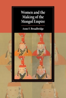 Cambridge Studies in Islamic Civilization : Women and the Making of the Mongol Empire, Paperback / softback Book