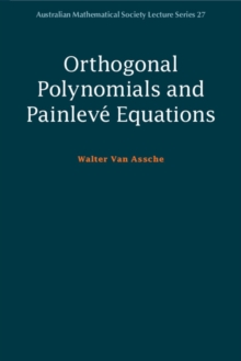 Australian Mathematical Society Lecture Series : Orthogonal Polynomials and Painleve Equations Series Number 27, Paperback / softback Book