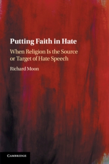 Putting Faith in Hate : When Religion Is the Source or Target of Hate Speech, Paperback / softback Book