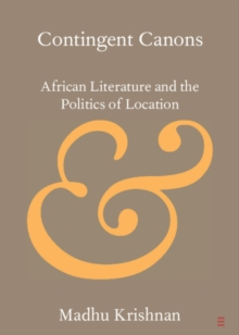 Contingent Canons : African Literature and the Politics of Location, Paperback / softback Book