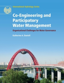 Co-Engineering and Participatory Water Management : Organisational Challenges for Water Governance, Paperback Book