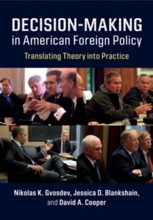 Decision-Making in American Foreign Policy : Translating Theory into Practice, Paperback / softback Book