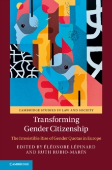 Cambridge Studies in Law and Society : Transforming Gender Citizenship: The Irresistible Rise of Gender Quotas in Europe, Paperback / softback Book