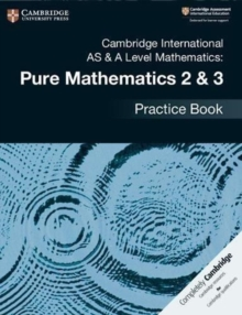 Cambridge International AS & A Level Mathematics: Pure Mathematics 2 & 3 Practice Book, Paperback / softback Book