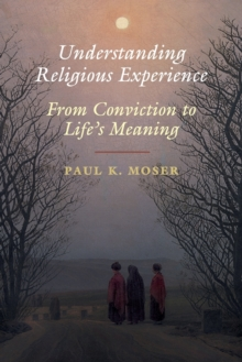 Understanding Religious Experience : From Conviction to Life's Meaning, Paperback / softback Book