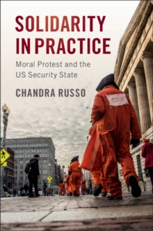 Solidarity in Practice : Moral Protest and the US Security State, Paperback / softback Book