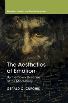 Studies in Emotion and Social Interaction : The Aesthetics of Emotion: Up the Down Staircase of the Mind-Body, Paperback / softback Book