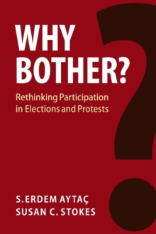Why Bother? : Rethinking Participation in Elections and Protests, Paperback / softback Book