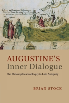 Augustine's Inner Dialogue : The Philosophical Soliloquy in Late Antiquity, Paperback / softback Book