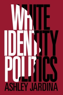 White Identity Politics, Paperback / softback Book
